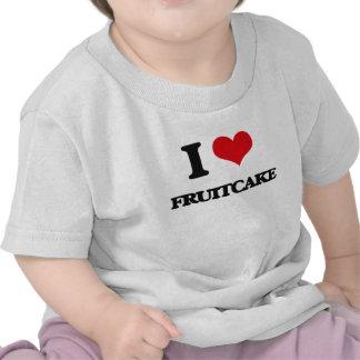 I love Fruitcake T-shirt