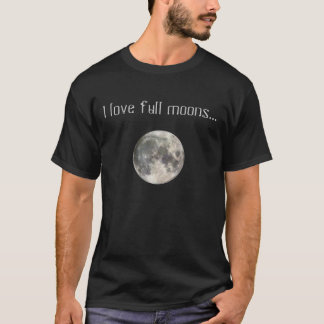 I love full moons T-shirt