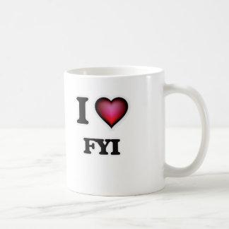 I love Fyi Coffee Mug