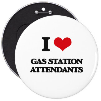 I love Gas Station Attendants Buttons