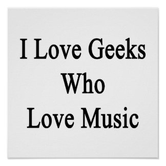 I Love Geeks Who Love Music Poster