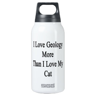 I Love Geology More Than I Love My Cat Insulated Water Bottle