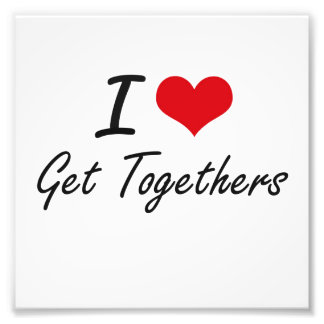 I love Get Togethers Photographic Print