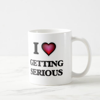 I love Getting Serious Coffee Mug