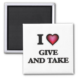 I love Give And Take Magnet