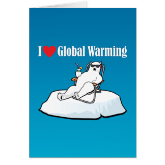 I Love Global Warming Greeting Cards