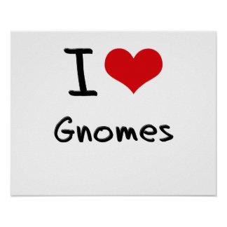 I Love Gnomes Posters