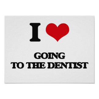 I love Going To The Dentist Poster