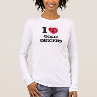 I Love Gold Diggers Long Sleeve T-Shirt
