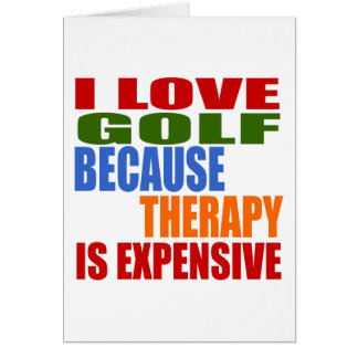 I Love Golf Because Therapy Is Expensive Card