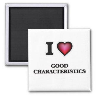 I love Good Characteristics Magnet