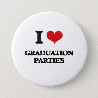 I love Graduation Parties 3 Inch Round Button