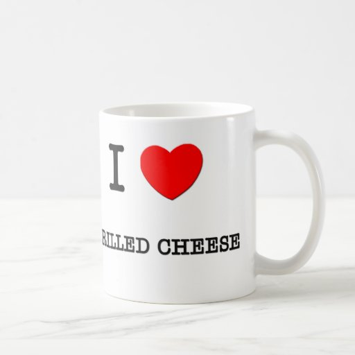 I Love GRILLED CHEESE ( food ) Mugs