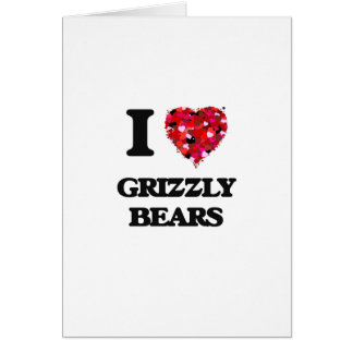 I Love Grizzly Bears Greeting Card