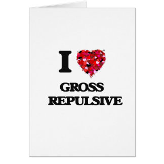 I Love Gross   Repulsive Greeting Card