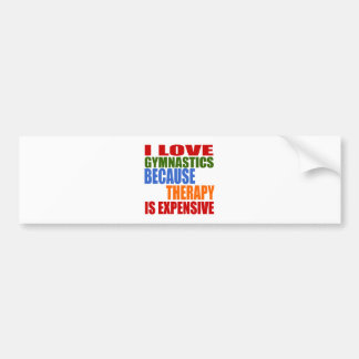 I Love Gymnastics Because Therapy Is Expensive Bumper Sticker