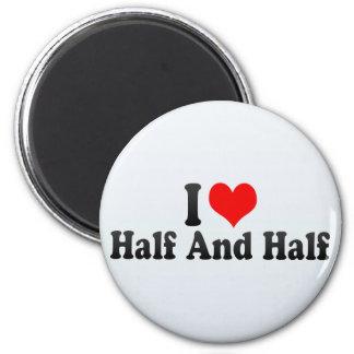 I Love Half And Half Magnet
