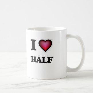 I love Half Coffee Mug