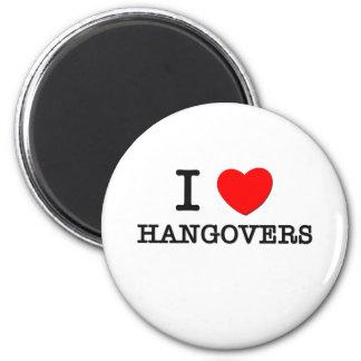I Love Hangovers Magnets