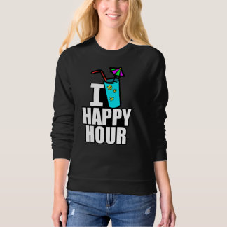 I Love Happy Hour Sweatshirt