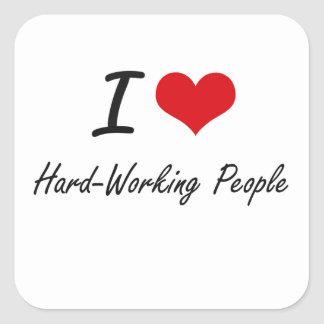 I love Hard-Working People Square Sticker