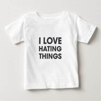 I Love Hating Things Baby T-Shirt