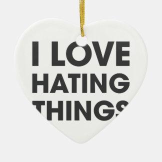 I Love Hating Things Ceramic Heart Ornament