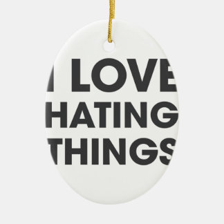 I Love Hating Things Ceramic Oval Ornament