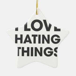 I Love Hating Things Ceramic Star Ornament