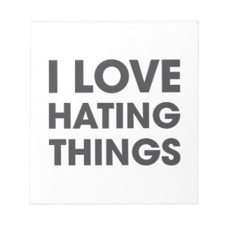 I Love Hating Things Notepad