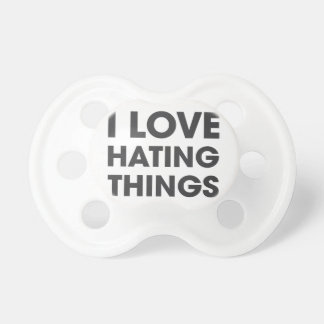 I Love Hating Things Pacifier
