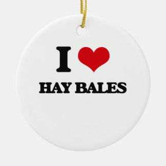 I love Hay Bales Ceramic Ornament