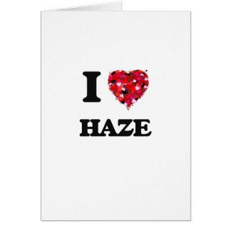 I Love Haze Greeting Card