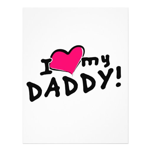 I love (heart) my daddy! flyers