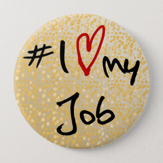 I love(heart)my job black & red on gold design b/g 4 inch round button
