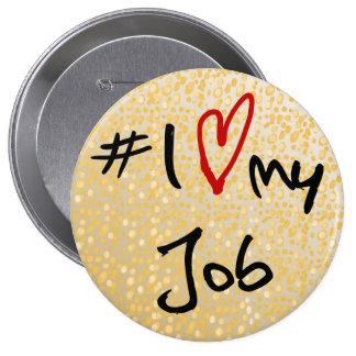 I love(heart)my job black & red on gold design b/g 4 inch round button