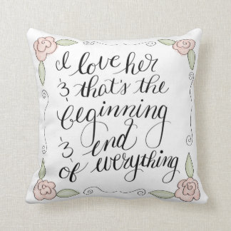 I love her and that's the begining and end throw pillow