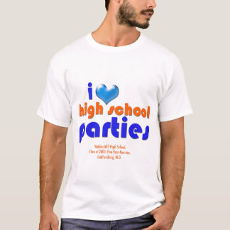 I Love High School Parties T-Shirt
