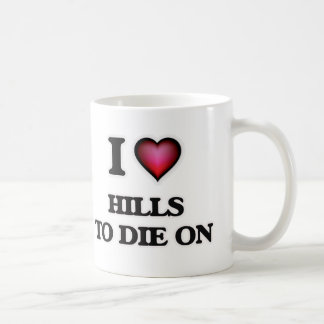 I love Hills To Die On Coffee Mug