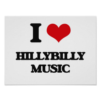 I Love HILLYBILLY MUSIC Posters