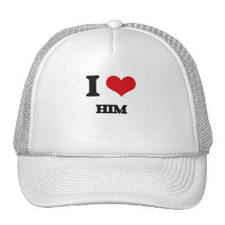 I love Him Trucker Hats