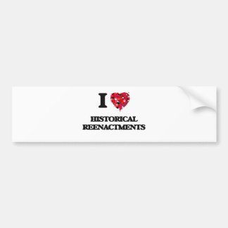 I Love Historical Reenactments Bumper Sticker