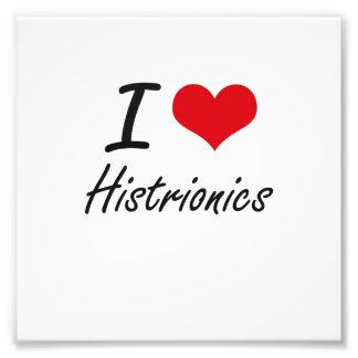 I love Histrionics Photo Art