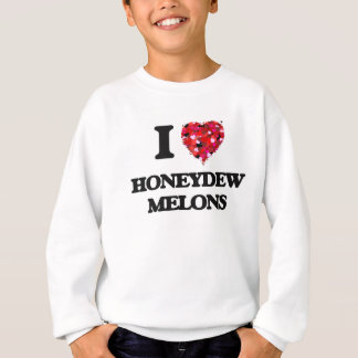 I love Honeydew Melons Sweatshirt