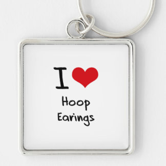 I love Hoop Earings Keychains