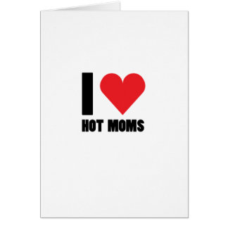 I Love Hot Moms Funny Gift Card