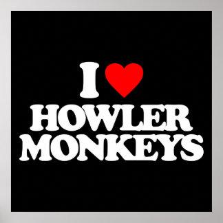 I LOVE HOWLER MONKEYS POSTERS