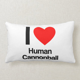 i love human cannonball pillows