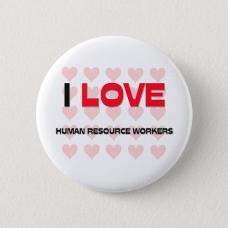 I LOVE HUMAN RESOURCE WORKERS 2 INCH ROUND BUTTON