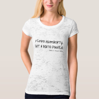 i love humanity, but i hate people.            ... T-Shirt